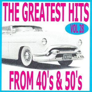 Image for 'The Greatest Hits from 40's and 50's, Vol. 28'