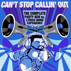 Image pour 'Can't Stop Callin' Out: The Complete Party Ben vs. Lyrics Born Experience'
