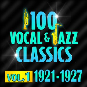 Image for '100 Vocal & Jazz Classics - Vol. 1 (1921-1927)'