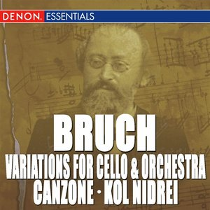Image for 'Bruch: Variations for Cello & Orchestra, Op. 47 - Canzone for Cello & Orchestra, Op. 55 - Kol Nidrei'