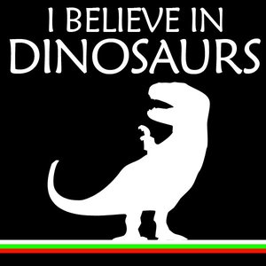 Image for 'I Believe In Dinosaurs'
