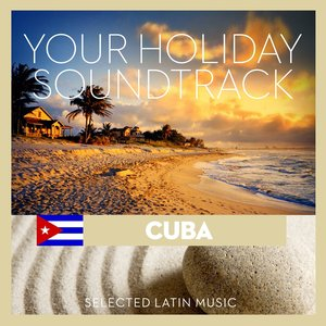 Image for 'Your Holiday Soundtrack  (Cuba: Selected Latin Music)'