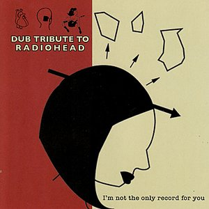 Image for 'I'm Not the Only Record for You: Dub Tribute to Radiohead'