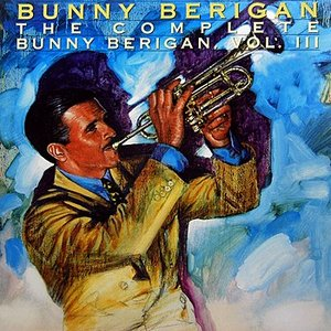 Image for 'The Complete Bunny Berigan Volume 3'