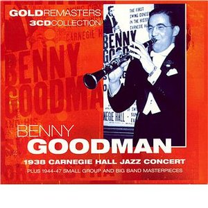 Image for 'Benny Goodman: 1938 Carnegie Hall Jazz Concert Plus 1944-47 Small Group And Big Band Masterpieces'