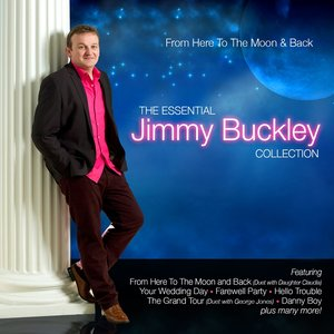 Image for 'From Here to the Moon & Back - The Essential Jimmy Buckley Collection'