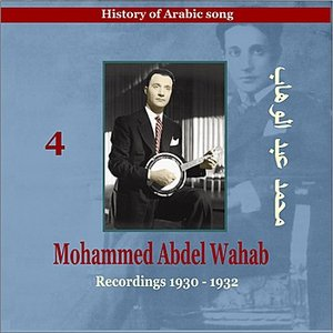 Image for 'Mohammed Abdel Wahab Vol. 4 / History of Arabic Song [Recordings 1930 -1932]'