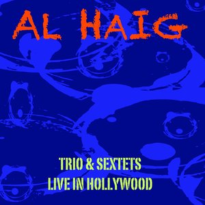 Image for 'Al Haig Trio & Sextets / Live In Hollywood'