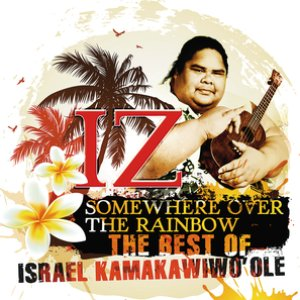 Image for 'Somewhere Over The Rainbow - The Best Of Israel Kamakawiwo'ole'