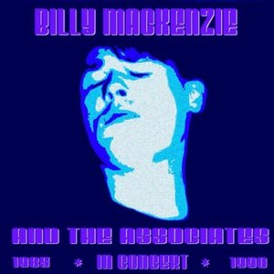 Image for 'Billy Mackenzie & The Associates In Concert'