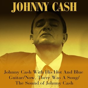 Image for 'Johnny Cash With His Hot And Blue Guitar / Now, There Was A Song / The Sound of Johnny Cash'