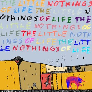Bild för 'The Little Nothings Of Life'