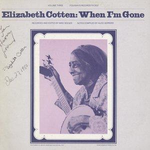 Imagen de 'Elizabeth Cotten, Volume 3: When I'm Gone'