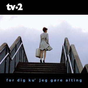Image for 'For dig ku' jeg gøre alting'