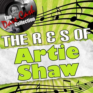 Image for 'The R & S Of Artie Shaw - [The Dave Cash Collection]'