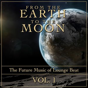 Image for 'From Earth to the Moon, Vol. 1 (The Future Music of Lounge Beat)'