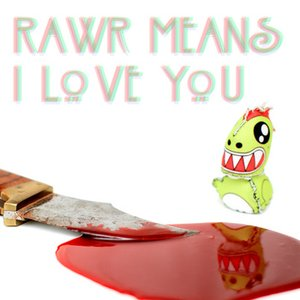 Image for 'RAWR Means I Love You'