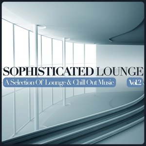 Image for 'Sophisticated Lounge, Vol. 2 (A Selection Of Lounge & Chill Out Music)'