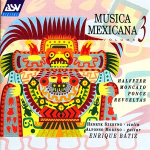 Immagine per 'Musica Mexicana Vol. 3: Halffter, Moncayo, Ponce, Revueltas'