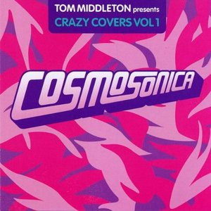 Image for 'Cosmosonica:Tom Middleton Presents Crazy Covers, Volume 1 (disc 2)'