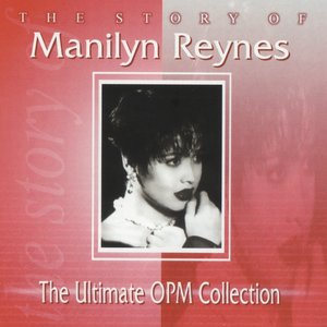 Image for 'The Story Of: Manilyn Reynes (The Ultimate OPM Collection)'