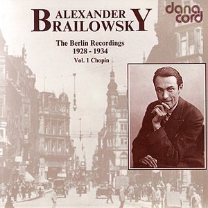 Image for 'Alexander Brailowsky - The Berlin Recordings - Vol. 1 Chopin'