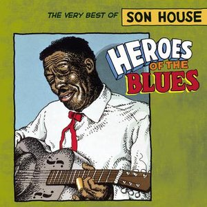 Image for 'Heroes Of The Blues: The Very Best Of Son House'