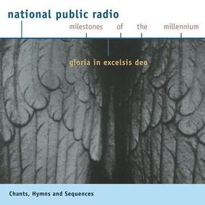 Immagine per 'NPR Milestones of the Millennium: CHANT - Hymns and Sequences - Gloria in excelsis Deo'