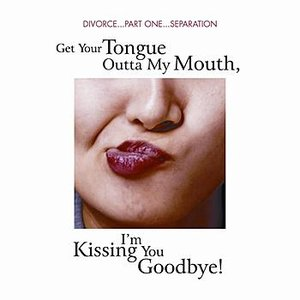 Image for 'Divorce...part 1...Separation- Get Your Tongue Outta My Mouth, I'm Kissing You Goodbye!'