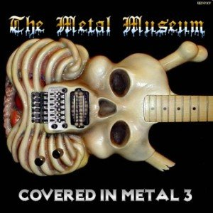 Image for 'The Metal Museum: Covered in Metal 3'