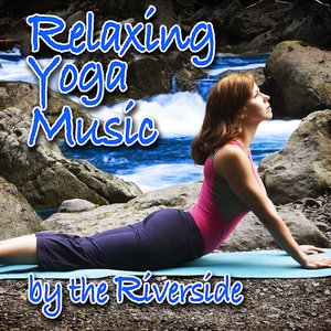 Image for 'Relaxing Yoga Music by the Riverside (Nature Sounds and Music)'
