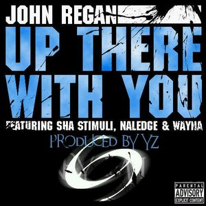 Image for 'John Regan - Up There With You (feat. Sha Stimuli, Naledge & Wayna (Produced by YZ) (Single)'