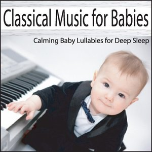 Image for 'Classical Music for Babies: Calming Baby Lullabies for Deep Sleep'