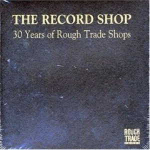 Image for 'The Record Shop-30 Years Of Rough Trade Shops'