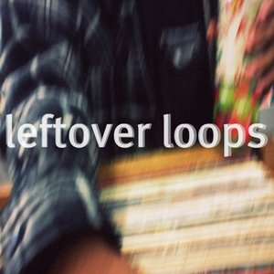 Image for 'Leftover Loops'