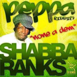 Image for 'Shabba Ranks-None A Dem-Peppa Riddim'