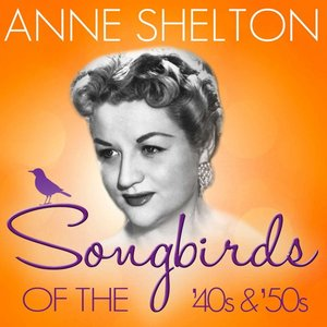Image for 'Songbirds of the 40's & 50's - Anne Shelton'