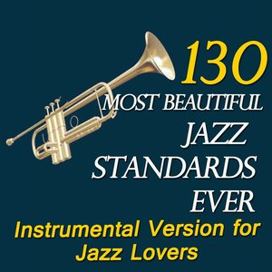Bild für '130 Most Beautiful Jazz Standards Ever (Instrumental Version for Jazz Lovers)'