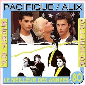 Image for 'Best Of Collector: Pacifique / Alix (Le meilleur des années 80)'