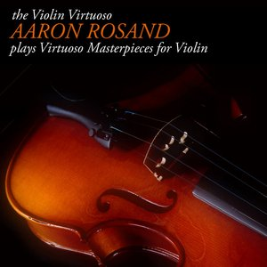 Image for 'The Violin Virtuoso: Aaron Rosand plays Virtuoso Masterpieces for Violin'