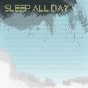 Imagen de 'Sleep All Day'