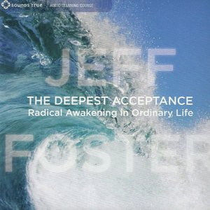 Image pour 'The Deepest Acceptance: Radical Awakening in Ordinary Life'