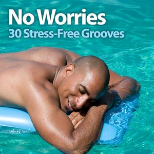 Image for 'No Worries: 30 Stress-Free Grooves'