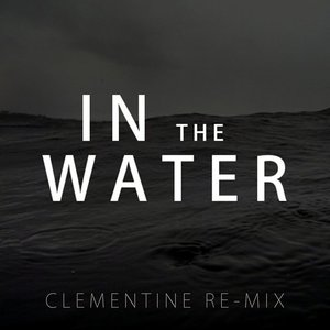 Image for 'In the Water (Clementine Re-Mix)'