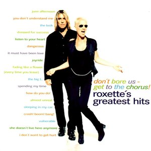 Imagem de 'Roxette's Greatest Hits: Don't Bore Us - Get to the Chorus!'