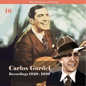 Image for 'The History of Tango - Carlos Gardel Volume 16 / Recordings 1920 - 1930'