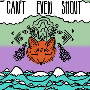 Image for 'Can't Even Shout'