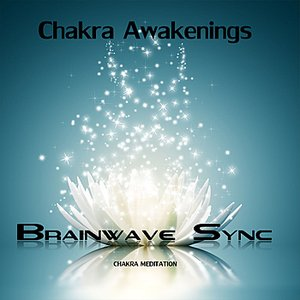 Image for 'Chakra Awakenings - Meditation Music for the Opening and Balance of Chakra with Brainwave Entrainment'