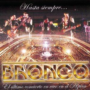 Image for 'Hasta Siempre... Bronco El Ultimo Concierto'