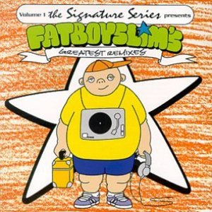 Image for 'The Signature Series, Volume 1: Fatboy Slim's Greatest Remixes'